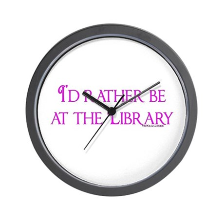 I'd rather be at the Library Wall Clock