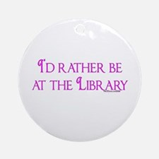 I'd rather be at the Library Ornament (Round)