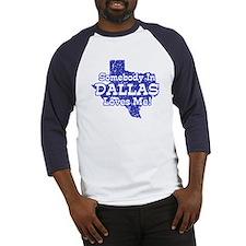 Somebody In Dallas Loves Me Baseball Jersey