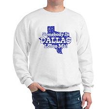 Somebody In Dallas Loves Me Sweatshirt