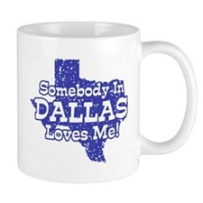 Somebody In Dallas Loves Me Mug