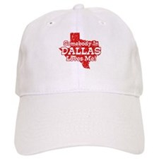 Somebody In Dallas Loves Me Baseball Cap