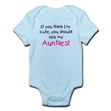 Think I'm cute Aunties Infant Bodysuit