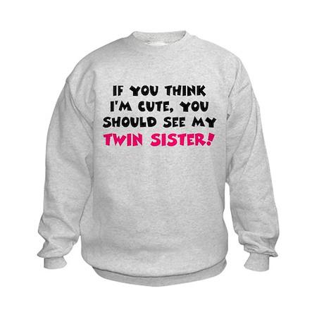 Think I'm cute twin sister Kids Sweatshirt