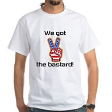 We got the bastard! Shirt