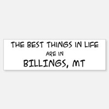 Best Things in Life: Billings Bumper Bumper Bumper Sticker