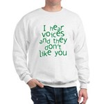 I hear voices and they dont l Sweatshirt