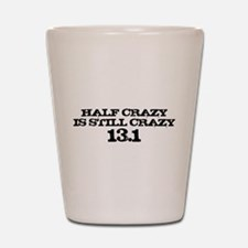 Half Crazy is Still Crazy Bla Shot Glass