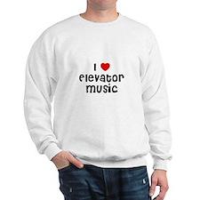 I * Elevator Music Sweatshirt