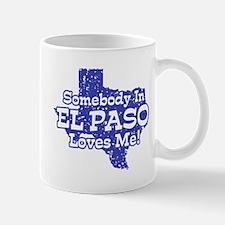 Somebody In El Paso Loves Me Mug