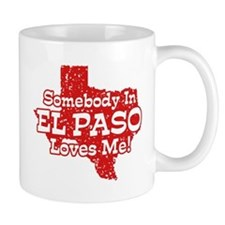 Somebody In El Paso Loves Me Mug