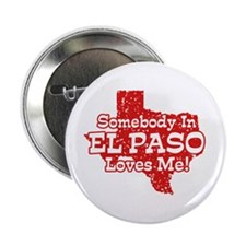 "Somebody In El Paso Loves Me 2.25"" Button"