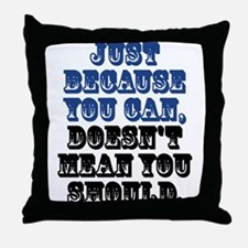 Just Because Throw Pillow
