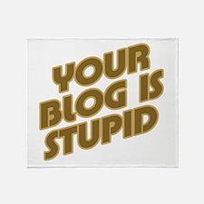 Stupid Blog Throw Blanket