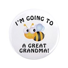 """Going To Bee A Great Grandma 3.5"""" Button"""