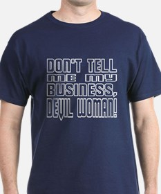 Don't Tell Me My Business, Devil Woman - T-Shirt