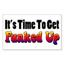 It's Time To Get Funked Up Decal