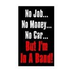 No Job But I'm In a Band Sticker (Rectangle)