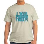 I was Frozen Today! Light T-Shirt