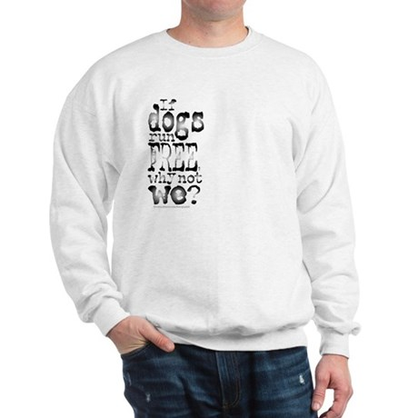 If Dogs Run Free/Dylan Sweatshirt