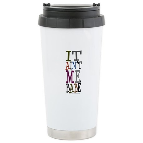 It Ain't Me Babe/Dylan Stainless Steel Travel Mug