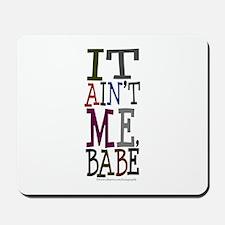 It Ain't Me Babe/Dylan Mousepad