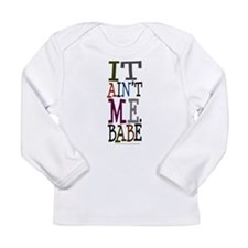 It Ain't Me Babe/Dylan Long Sleeve Infant T-Shirt