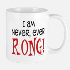 I AM NEVER EVER RONG Mug