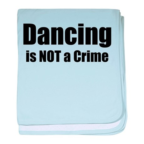 Dancing is Not a Crime baby blanket