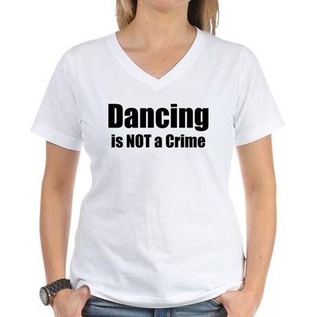 Dancing is Not a Crime Women's V-Neck T-Shirt