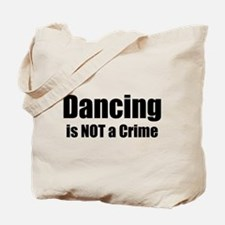 Dancing is Not a Crime Tote Bag