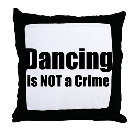 Dancing is Not a Crime Throw Pillow
