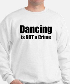 Dancing is Not a Crime Sweatshirt