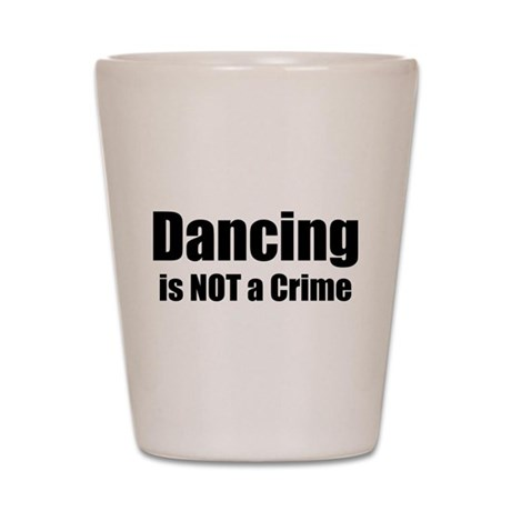 Dancing is Not a Crime Shot Glass
