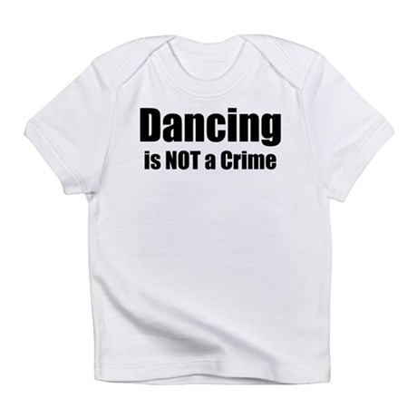 Dancing is Not a Crime Infant T-Shirt