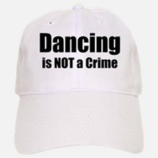 Dancing is Not a Crime Baseball Baseball Cap