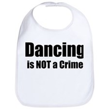 Dancing is Not a Crime Bib
