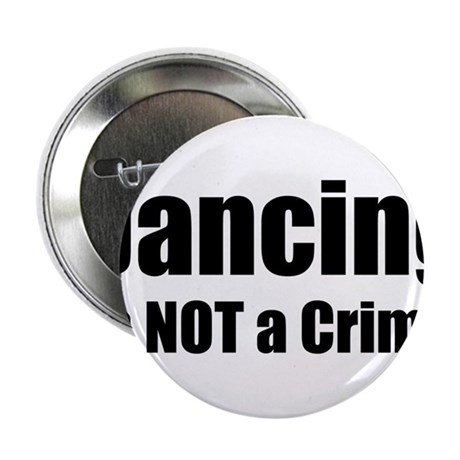 """Dancing is Not a Crime 2.25"""" Button (10 pack)"""