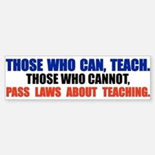 Those Who Can, Teach Bumper Stickers