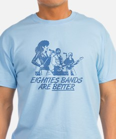 Eighties Bands Are BETTER T-Shirt