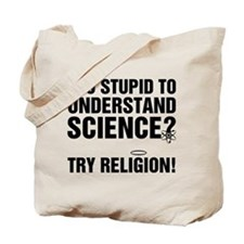 Too Stupid for Science Tote Bag