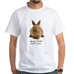Bunny Rabbit Don't Care! White T-Shirt
