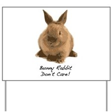 Bunny Rabbit Don't Care! Yard Sign