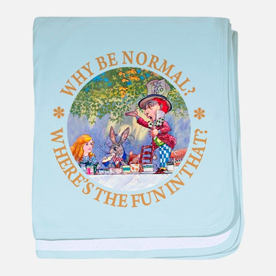 MAD HATTER - WHY BE NORMAL? baby blanket