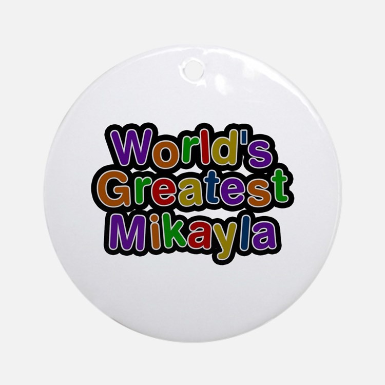 World's Greatest Mikayla Round Ornament