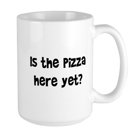 is the pizza here Large Mug