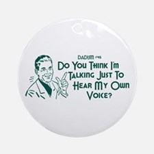 Dadism - Just To Hear My Own Voice Ornament (Round
