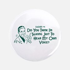 """Dadism - Just To Hear My Own Voice 3.5"""" Button"""