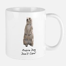 Prairie Dog Don't Care! Mug