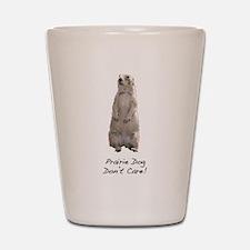 Prairie Dog Don't Care! Shot Glass